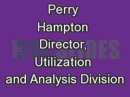 Perry Hampton Director, Utilization and Analysis Division