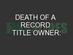 DEATH OF A RECORD TITLE OWNER: