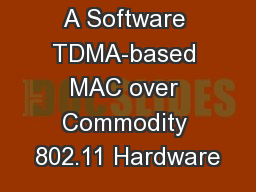 Soft-TDMAC: A Software TDMA-based MAC over Commodity 802.11 Hardware