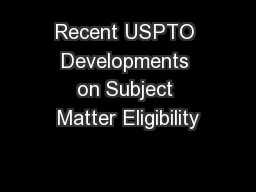 Recent USPTO Developments on Subject Matter Eligibility