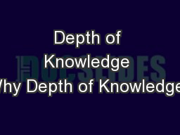 Depth of Knowledge Why Depth of Knowledge?