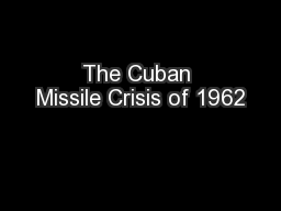 The Cuban Missile Crisis of 1962