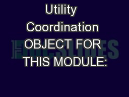 Utility  Coordination OBJECT FOR THIS MODULE: