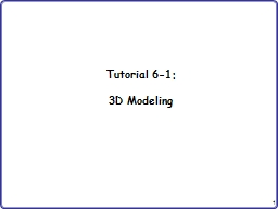 Tutorial  6-1:  3D Modeling