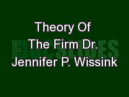 Theory Of The Firm Dr. Jennifer P. Wissink