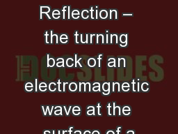 Reflection of Light Reflection – the turning back of an electromagnetic wave at the surface of a