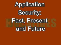 Application Security: Past, Present and Future