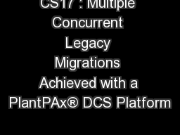 CS17 : Multiple Concurrent Legacy Migrations Achieved with a PlantPAx® DCS Platform