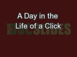 A Day in the Life of a Click