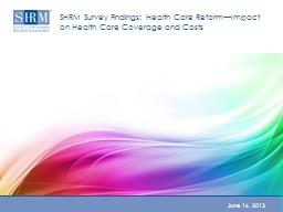 SHRM Survey Findings: Health Care Reform�Impact on Health Care Coverage and Costs