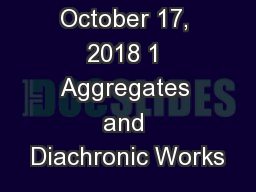 October 17, 2018 1 Aggregates and Diachronic Works