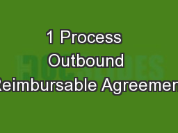 1 Process  Outbound Reimbursable Agreement