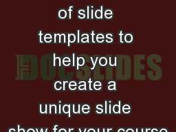 Hello! Below are a number of slide templates to help you create a unique slide show for your course