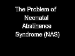 The Problem of  Neonatal Abstinence Syndrome (NAS)
