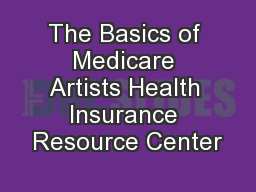 The Basics of Medicare Artists Health Insurance Resource Center