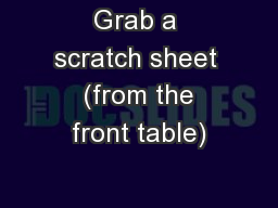 Grab a scratch sheet  (from the front table)
