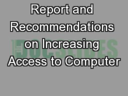 Report and Recommendations on Increasing Access to Computer