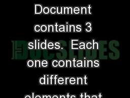 Instructions This Document contains 3 slides.  Each one contains different elements that you can/sh