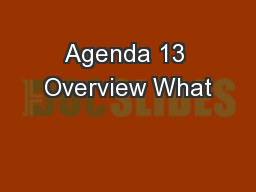 Agenda 13 Overview What
