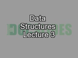 Data Structures Lecture 3 PowerPoint PPT Presentation