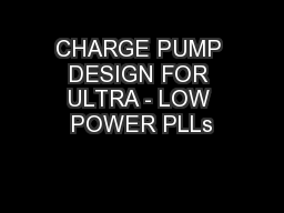 CHARGE PUMP DESIGN FOR ULTRA - LOW POWER PLLs