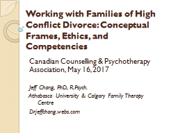 Working with Families of High Conflict Divorce: Conceptual Frames, Ethics, and Competencies