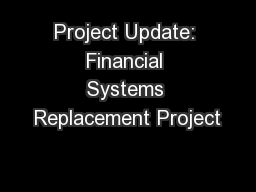 Project Update: Financial Systems Replacement Project PowerPoint PPT Presentation