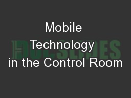 Mobile Technology  in the Control Room