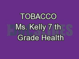 TOBACCO Ms. Kelly 7 th  Grade Health