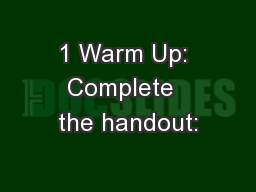 1 Warm Up: Complete  the handout: