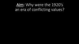 Aim :  W hy were the 1920's an era of conflicting values?