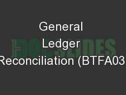 General Ledger Reconciliation (BTFA03)
