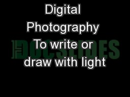 Digital Photography To write or draw with light