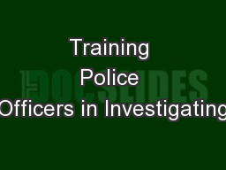 Training Police Officers in Investigating