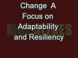 Change  A Focus on Adaptability and Resiliency