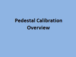 Pedestal Calibration  Overview