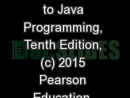 Liang, Introduction to Java Programming, Tenth Edition, (c) 2015 Pearson Education, Inc. All rights