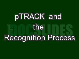 pTRACK  and the Recognition Process