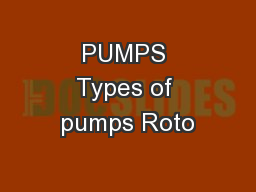 PUMPS Types of pumps Roto