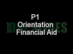 P1 Orientation Financial Aid PowerPoint PPT Presentation