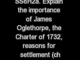 SS8H2a. Explain the importance of James Oglethorpe, the Charter of 1732, reasons for settlement (ch