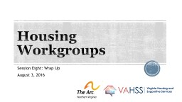 Housing Workgroups Session Eight: Wrap Up