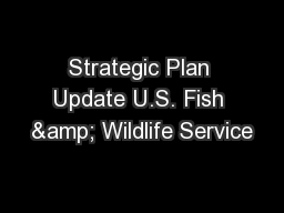 Strategic Plan Update U.S. Fish & Wildlife Service
