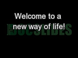 Welcome to a new way of life!