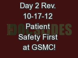 Day 2 Rev. 10-17-12 Patient Safety First at GSMC!