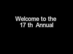 Welcome to the 17 th  Annual