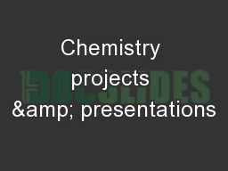 Chemistry projects & presentations