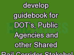 A project to develop guidebook for DOT�s, Public Agencies and other Shared Rail Corridor Stakehol