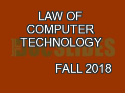 LAW OF COMPUTER TECHNOLOGY                                    FALL 2018