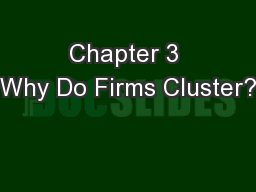 Chapter 3 Why Do Firms Cluster?